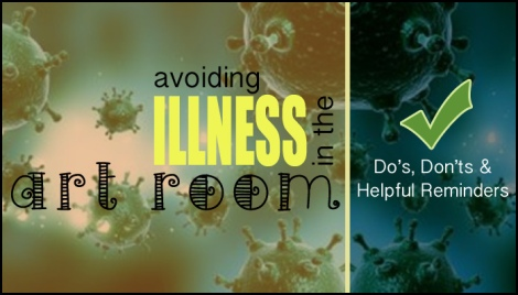 The Dos and Don'ts of Avoiding Illness in the Artroom.
