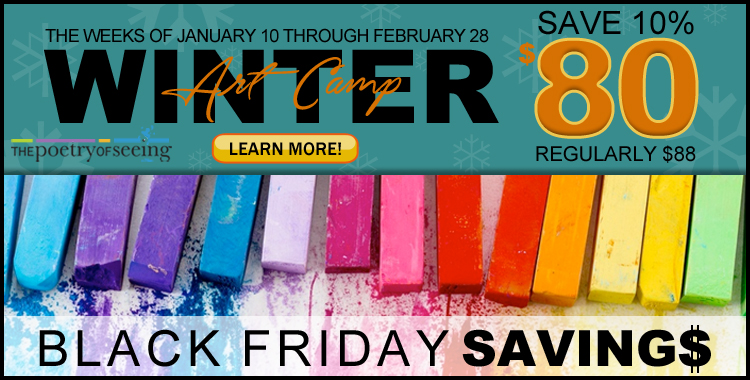 Black Friday Savings @ The Poetry of Seeing: Save 10% and Only Pay $80 for Winter Art Camp!
