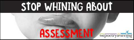 Assessment is a fact of life in all walks of life. It's time to stop whining about it.